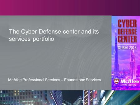 The Cyber Defense center and its services portfolio McAfee Professional Services – Foundstone Services.