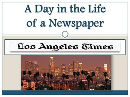 A Day in the Life of a Newspaper. Since its first issue on December 4, 1881, the Los Angeles Times has never missed a day of publication. Since its first.