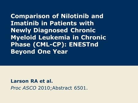 Comparison of Nilotinib and Imatinib in Patients with Newly Diagnosed Chronic Myeloid Leukemia in Chronic Phase (CML-CP): ENESTnd Beyond One Year Larson.