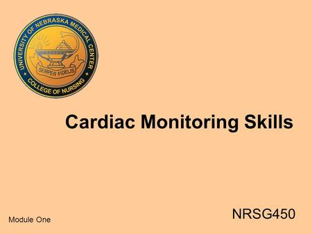 Cardiac Monitoring Skills NRSG450 Module One. Goals Student Will Be Able To Discuss Cardiac Monitoring And Correctly Place Chest Leads. Student Will Be.