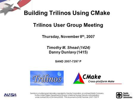 Trilinos User Group Meeting Thursday, November 8 th, 2007 Timothy M. Shead (1424) Danny Dunlavy (1415) SAND 2007-7297 P Sandia is a multiprogram laboratory.
