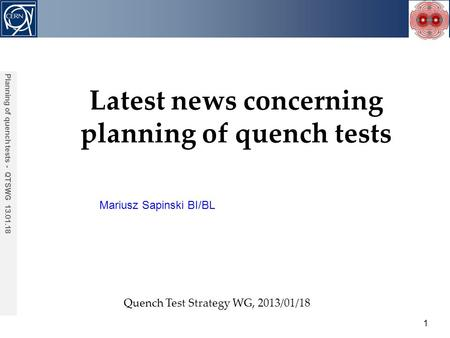 Mariusz Sapinski BI/BL Acknowledgements: 1 Planning of quench tests - QTSWG 13.01.18 Latest news concerning planning of quench tests Quench Test Strategy.