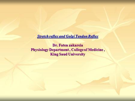 Stretch reflex and Golgi Tendon Reflex Dr. Faten zakareia Physiology Department, College of Medicine, King Saud University.