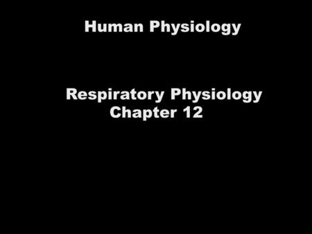 Human Physiology Respiratory Physiology Chapter 12.