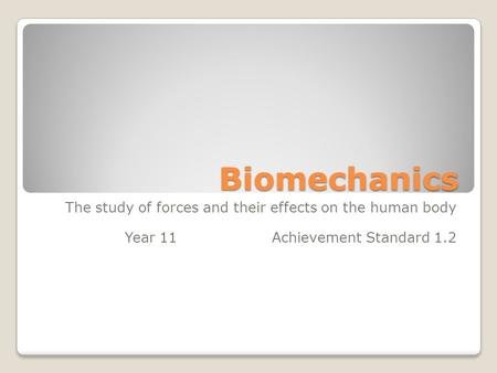 Biomechanics The study of forces and their effects on the human body