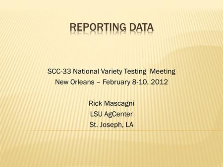 SCC-33 National Variety Testing Meeting New Orleans – February 8-10, 2012 Rick Mascagni LSU AgCenter St. Joseph, LA.