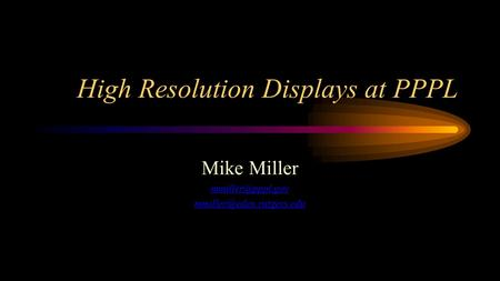 High Resolution Displays at PPPL Mike Miller