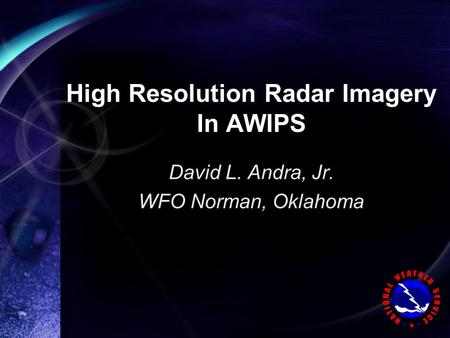 High Resolution Radar Imagery In AWIPS David L. Andra, Jr. WFO Norman, Oklahoma.