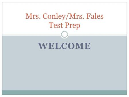 WELCOME Mrs. Conley/Mrs. Fales Test Prep. COURSE POLICIES Test Prep.