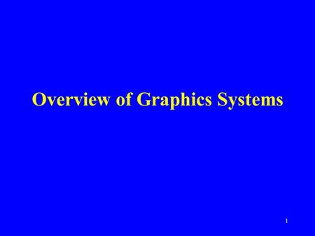 1 Overview of Graphics Systems. 2 Agenda Video display devices Raster-scan systems Graphics workstations and viewing systems Input devices Hard-copy devices.