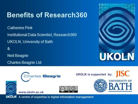 A centre of expertise in digital information management www.ukoln.ac.uk UKOLN is supported by: Benefits of Research360 Catherine Pink Institutional Data.