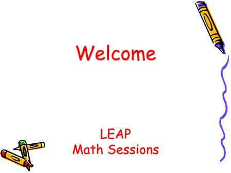 Welcome LEAP Math Sessions. Test Specifications Reporting Category% of Total Points Number and Operations55 Fractions30 Measurement, Data, and Geometry15.