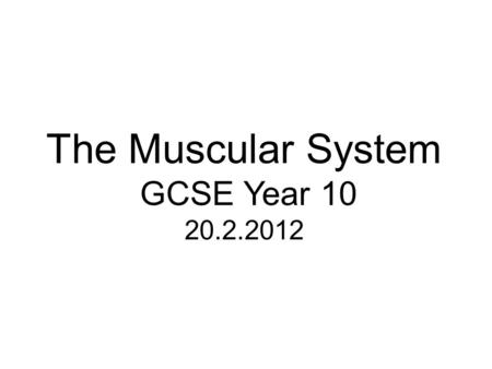 The Muscular System GCSE Year 10 20.2.2012. Lesson Objectives In today's lesson you will: Know and understand muscle groups and muscle names Understand.