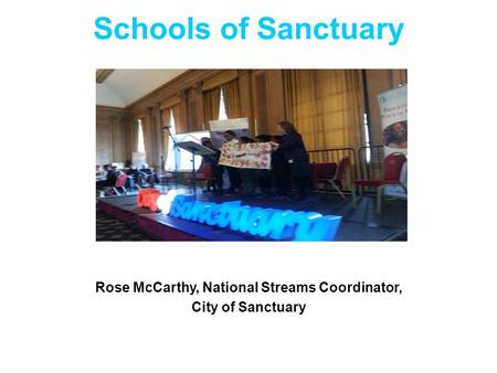 Schools of Sanctuary Rose McCarthy, National Streams Coordinator, City of Sanctuary.
