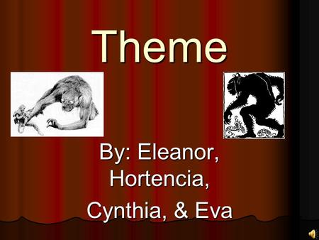 Theme By: Eleanor, Hortencia, Cynthia, & Eva Hrothgar-King of the Danes, who Grendel stalks and respects Hrothgar-King of the Danes, who Grendel stalks.
