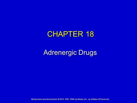 Mosby items and derived items © 2011, 2007, 2004 by Mosby, Inc., an affiliate of Elsevier Inc. CHAPTER 18 Adrenergic Drugs.