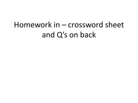 Homework in – crossword sheet and Q's on back