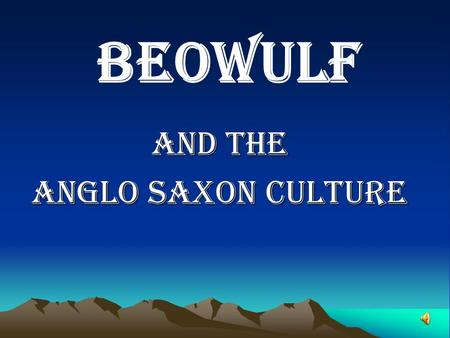 AND THE ANGLO SAXON CULTURE BEOWULF. Who were THE Anglo Saxons? Germanic people who inhabited Britain between the 5 th and 9 th centuries Three major.