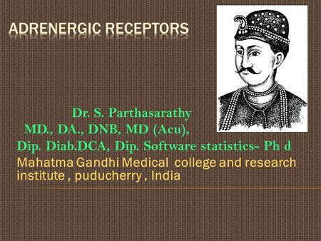 Dr. S. Parthasarathy MD., DA., DNB, MD (Acu), Dip. Diab.DCA, Dip. Software statistics- Ph d Mahatma Gandhi Medical college and research institute, puducherry,