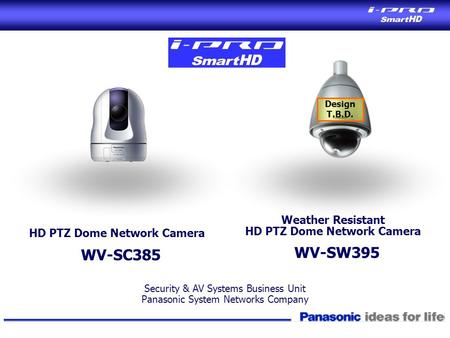 Security & AV Systems Business Unit Panasonic System Networks Company HD PTZ Dome Network Camera WV-SC385 Weather Resistant HD PTZ Dome Network Camera.
