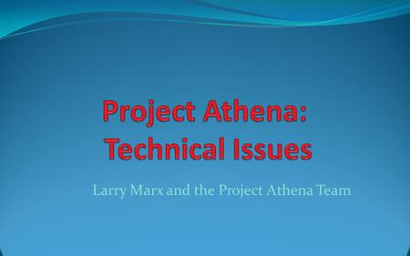 Larry Marx and the Project Athena Team. Outline Project Athena Resources Models and Machine Usage Experiments Running Models Initial and Boundary Data.