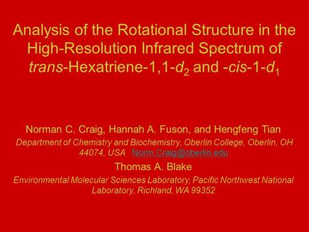 Analysis of the Rotational Structure in the High-Resolution Infrared Spectrum of trans-Hexatriene-1,1-d 2 and -cis-1-d 1 Norman C. Craig, Hannah A. Fuson,