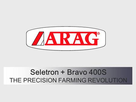 Seletron + Bravo 400S THE PRECISION FARMING REVOLUTION.