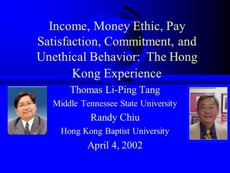 Income, Money Ethic, Pay Satisfaction, Commitment, and Unethical Behavior: The Hong Kong Experience Thomas Li-Ping Tang Middle Tennessee State University.