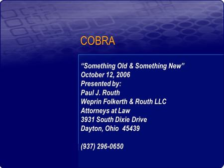 "COBRA ""Something Old & Something New"" October 12, 2006 Presented by: Paul J. Routh Weprin Folkerth & Routh LLC Attorneys at Law 3931 South Dixie Drive."