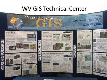 WV GIS Technical Center. Mission Provides focus, direction and leadership to users of GIS in West Virginia – Geographic Information Network Services –