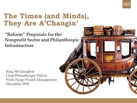 "The Times (and Minds), They Are A'Changin' ""Reform"" Proposals for the Nonprofit Sector and Philanthropic Infrastructure King McGlaughon Chief Philanthropic."