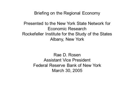 1 Briefing on the Regional Economy Presented to the New York State Network for Economic Research Rockefeller Institute for the Study of the States Albany,