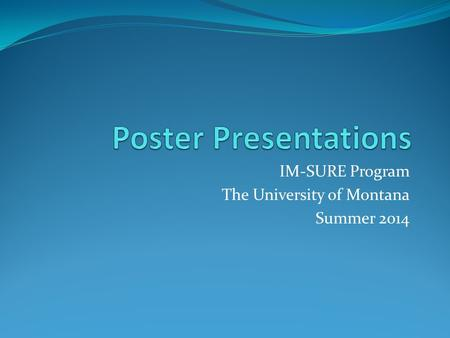 IM-SURE Program The University of Montana Summer 2014.