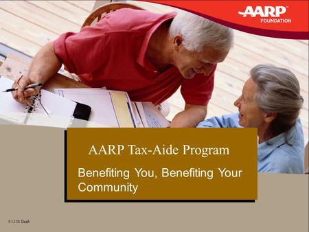 1 9/12/08 Draft AARP Tax-Aide Program Benefiting You, Benefiting Your Community.