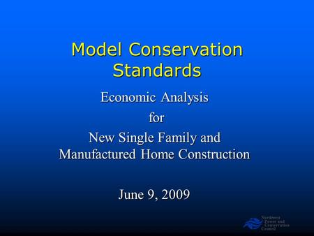 Northwest Power and Conservation Council Model Conservation Standards Economic Analysis for for New Single Family and Manufactured Home Construction June.