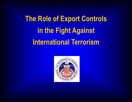 The Role of Export Controls in the Fight Against International Terrorism.