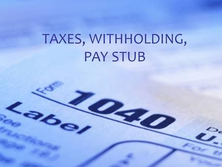 Standard 2 Objective 2 TAXES, WITHHOLDING, PAY STUB.