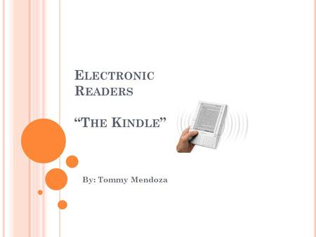 "By: Tommy Mendoza E LECTRONIC R EADERS ""T HE K INDLE """
