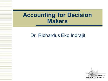 Accounting for Decision Makers Dr. Richardus Eko Indrajit.