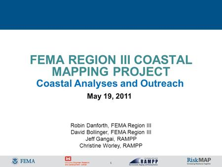 1 US Army Engineer Research and Development Center FEMA REGION III COASTAL MAPPING PROJECT May 19, 2011 Coastal Analyses and Outreach Robin Danforth, FEMA.
