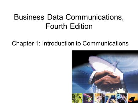 Business Data Communications, Fourth Edition Chapter 1: Introduction to Communications.