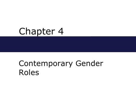 Chapter 4 Contemporary Gender Roles. Chapter Outline  Understanding Gender and Gender Roles  Gender and Gender Socialization  How Family Matters: Learning.