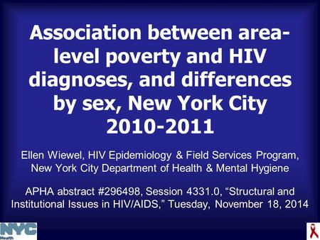 Association between area- level poverty and HIV diagnoses, and differences by sex, New York City 2010-2011 Ellen Wiewel, HIV Epidemiology & Field Services.