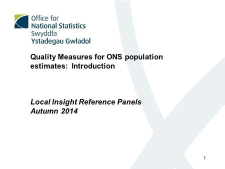 Quality Measures for ONS population estimates: Introduction Local Insight Reference Panels Autumn 2014 1.