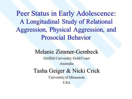 Peer Status in Early Adolescence: A Longitudinal Study of Relational Aggression, Physical Aggression, and Prosocial Behavior Melanie Zimmer-Gembeck Griffith.