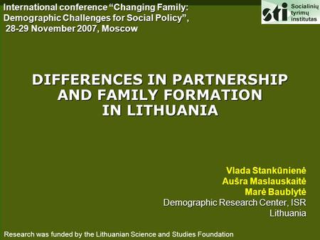 "Vlada Stankūnienė Aušra Maslauskaitė Marė Baublytė Demographic Research Center, ISR Lithuania Lithuania International conference ""Changing Family: Demographic."