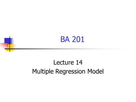 BA 201 Lecture 14 Multiple Regression Model. Topics Developing the Multiple Linear Regression Inferences on Population Regression Coefficients Pitfalls.