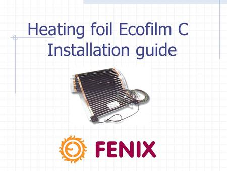 Heating foil Ecofilm C Installation guide. ECOFILM C - OPTION For ceiling heating by heating foil ECOFILM C we offer following types : width (mm) output.