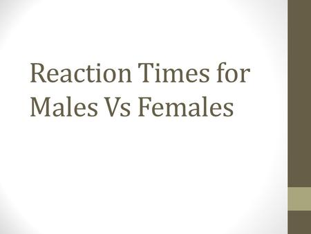 Reaction Times for Males Vs Females. Data The data comes from the Australian census at school website and as such would be expected to be a representative.