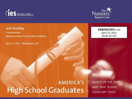 Results of the 2009 NAEP High School Transcript Study America's High School Graduates Jack Buckley Commissioner National Center for Education Statistics.